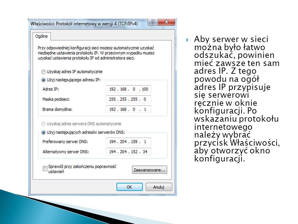 Aby serwer w sieci można było łatwo odszukać, powinien mieć zawsze ten sam adres IP.