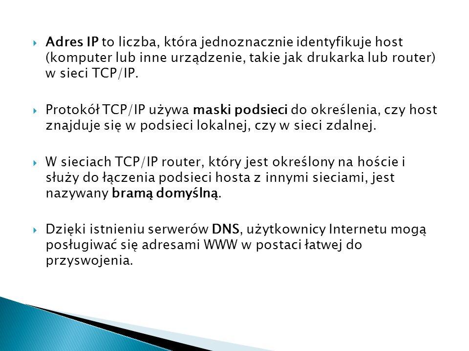 Adres IP to liczba, która jednoznacznie identyfikuje host (komputer lub inne urządzenie, takie jak drukarka lub router) w sieci TCP/IP.