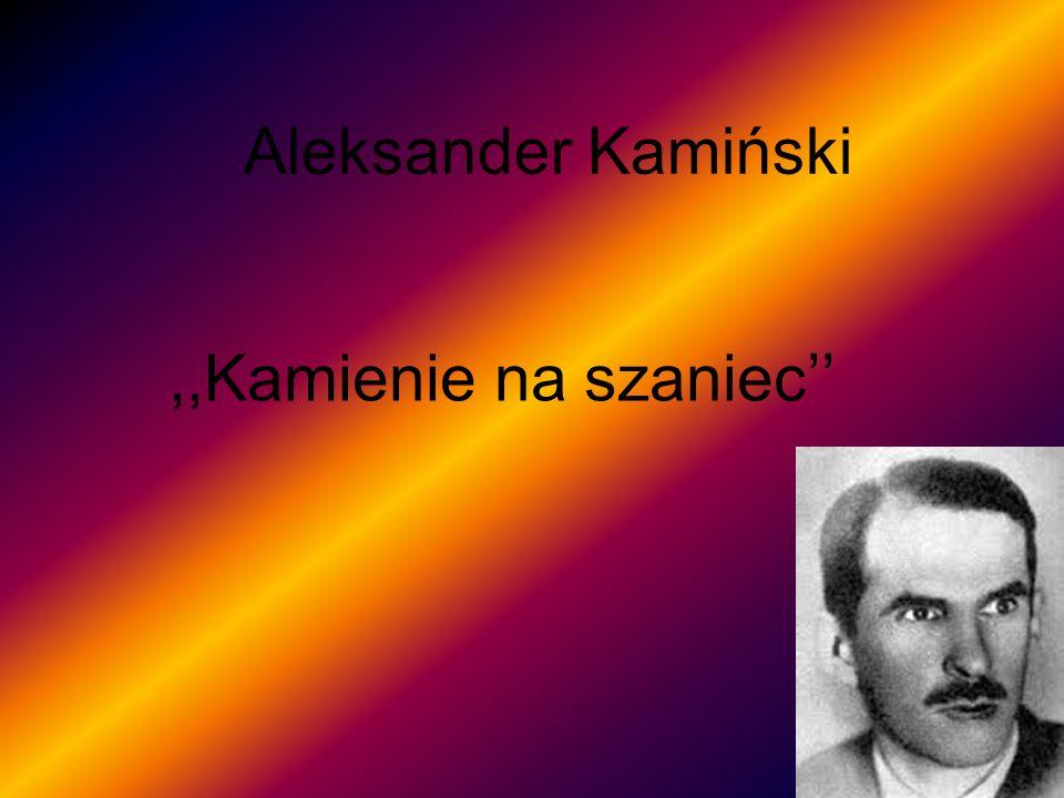 Aleksander Kamiński ,,Kamienie na szaniec''