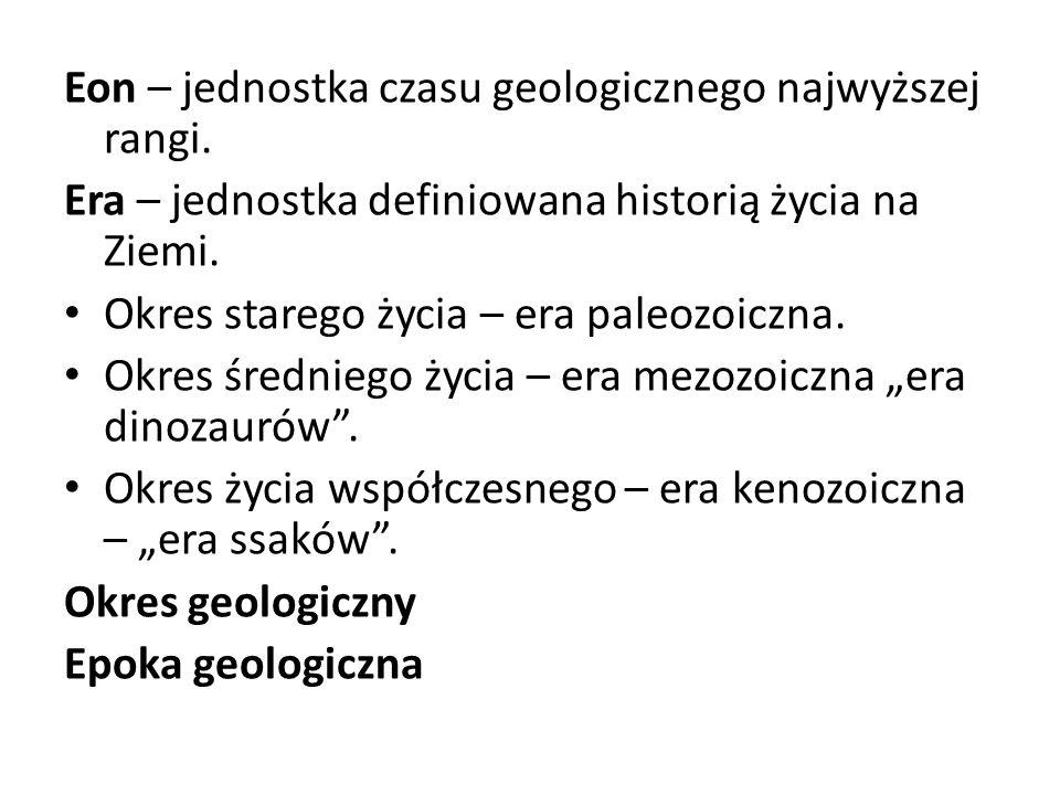 Eon – jednostka czasu geologicznego najwyższej rangi.