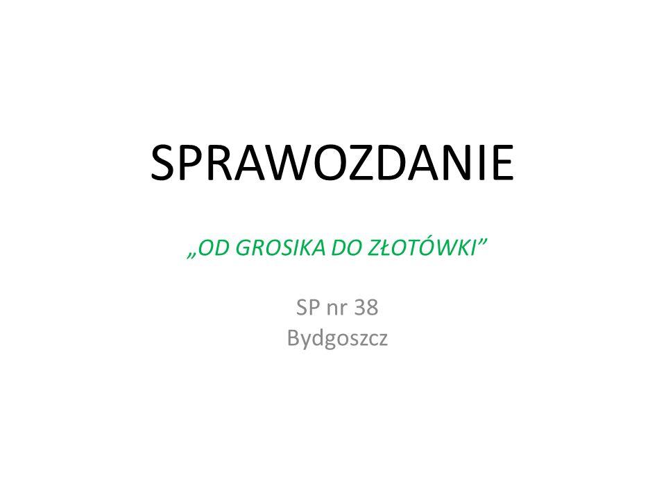 """""""OD GROSIKA DO ZŁOTÓWKI SP nr 38 Bydgoszcz"""