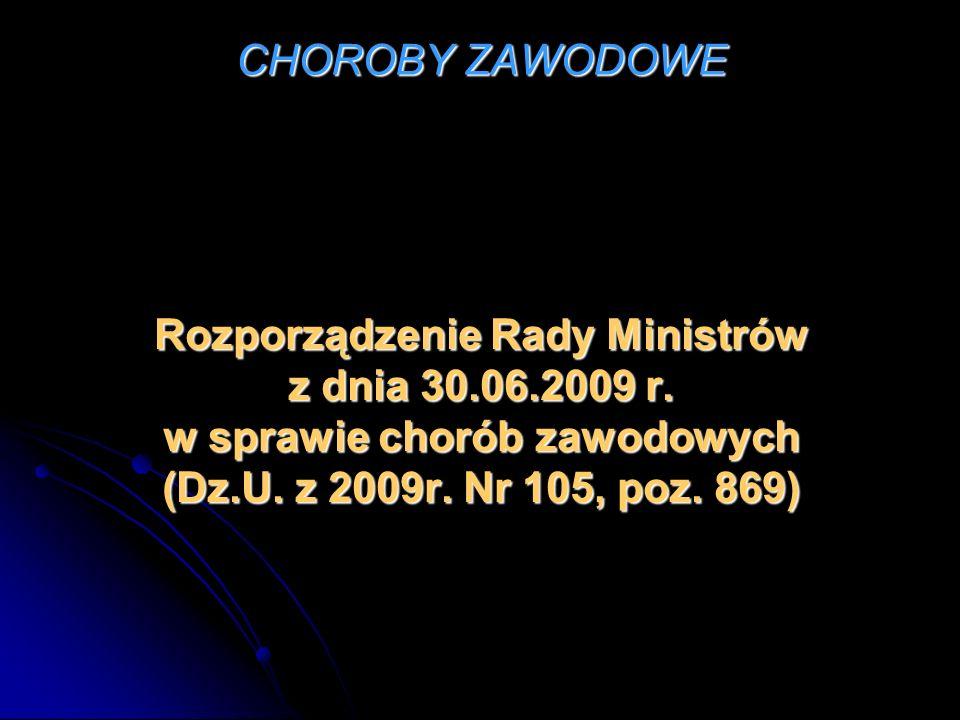 CHOROBY ZAWODOWE Rozporządzenie Rady Ministrów z dnia 30.06.2009 r.