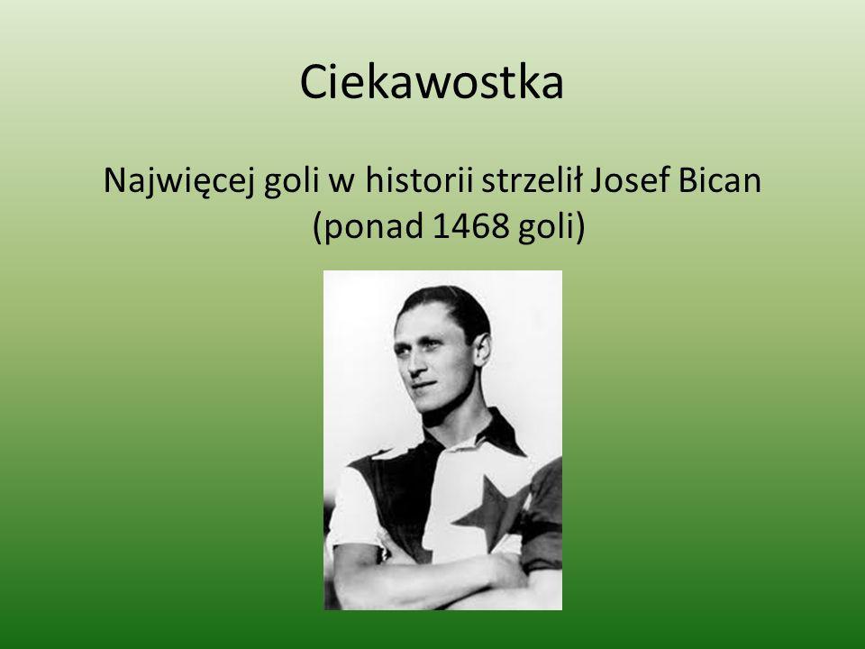 Najwięcej goli w historii strzelił Josef Bican (ponad 1468 goli)