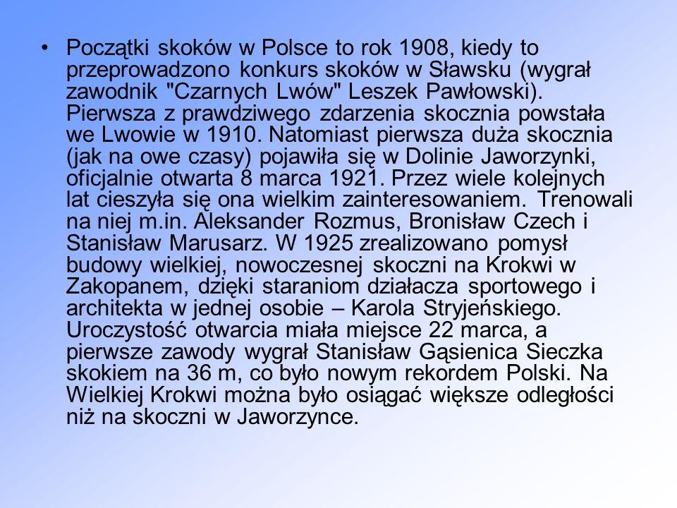 Początki skoków w Polsce to rok 1908, kiedy to przeprowadzono konkurs skoków w Sławsku (wygrał zawodnik Czarnych Lwów Leszek Pawłowski).
