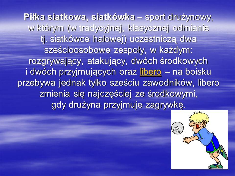 Piłka siatkowa, siatkówka – sport drużynowy, w którym (w tradycyjnej, klasycznej odmianie tj.