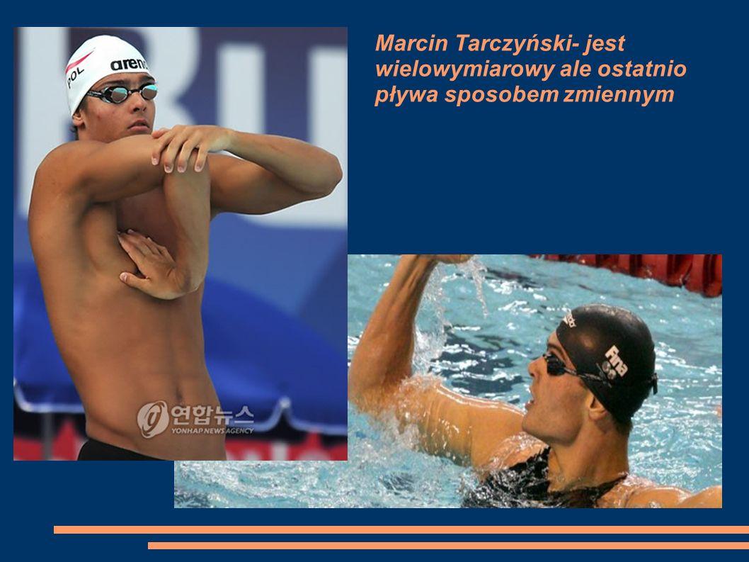 Marcin Tarczyński- jest wielowymiarowy ale ostatnio pływa sposobem zmiennym