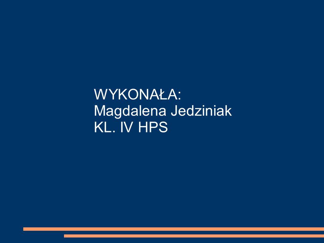WYKONAŁA: Magdalena Jedziniak KL. IV HPS