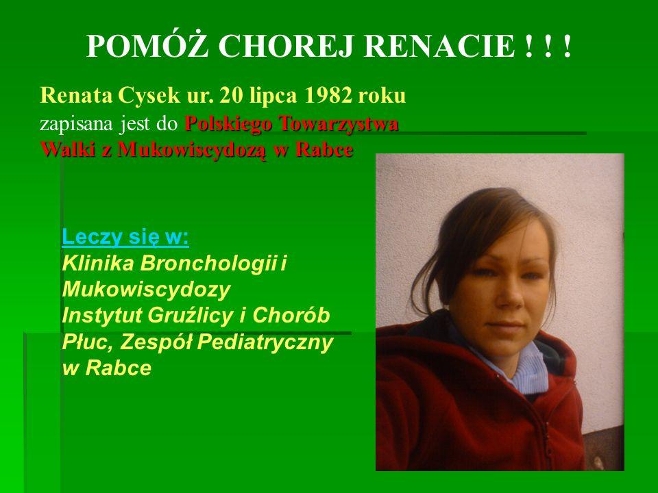 POMÓŻ CHOREJ RENACIE ! ! ! Renata Cysek ur. 20 lipca 1982 roku