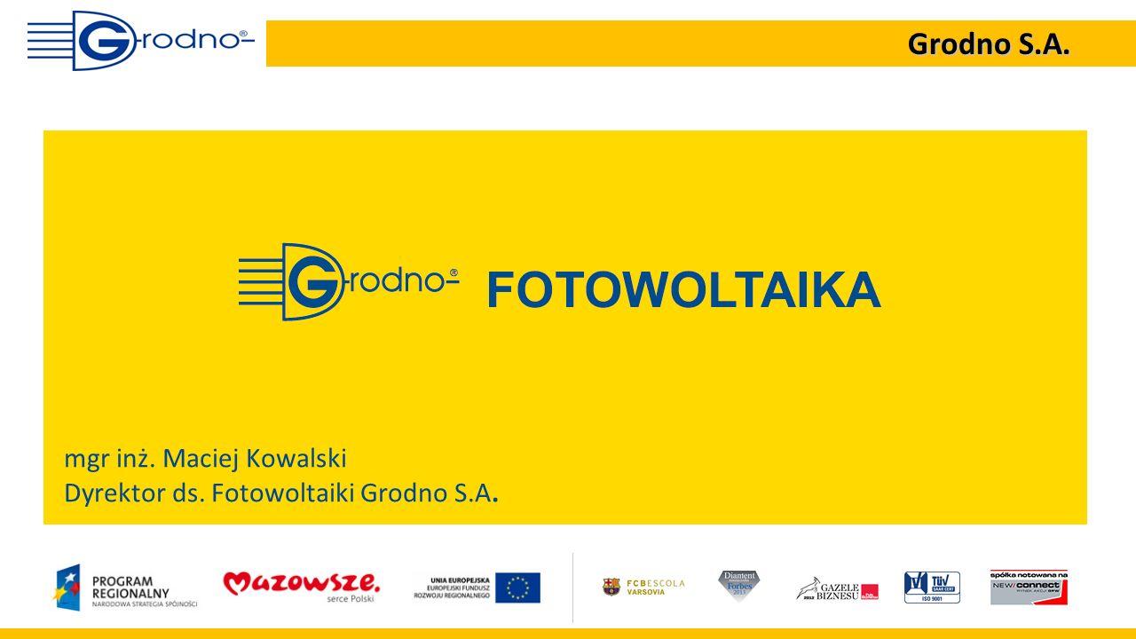 mgr inż. Maciej Kowalski Dyrektor ds. Fotowoltaiki Grodno S.A.