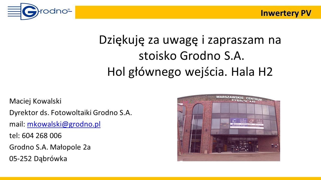 Inwertery PV Dziękuję za uwagę i zapraszam na stoisko Grodno S.A. Hol głównego wejścia. Hala H2. Maciej Kowalski.
