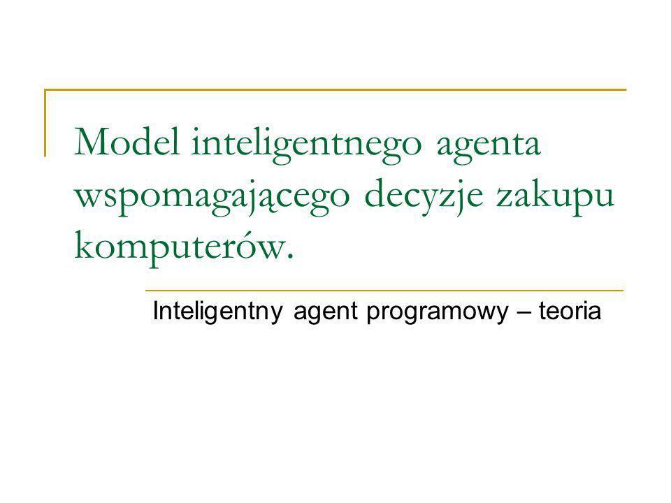 Model inteligentnego agenta wspomagającego decyzje zakupu komputerów.