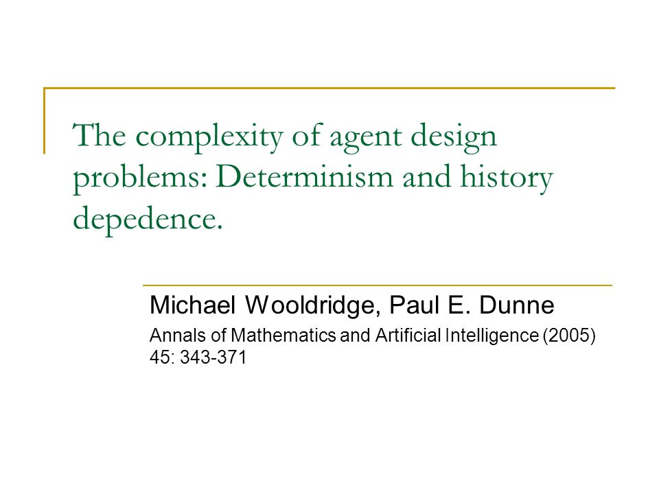 The complexity of agent design problems: Determinism and history depedence.