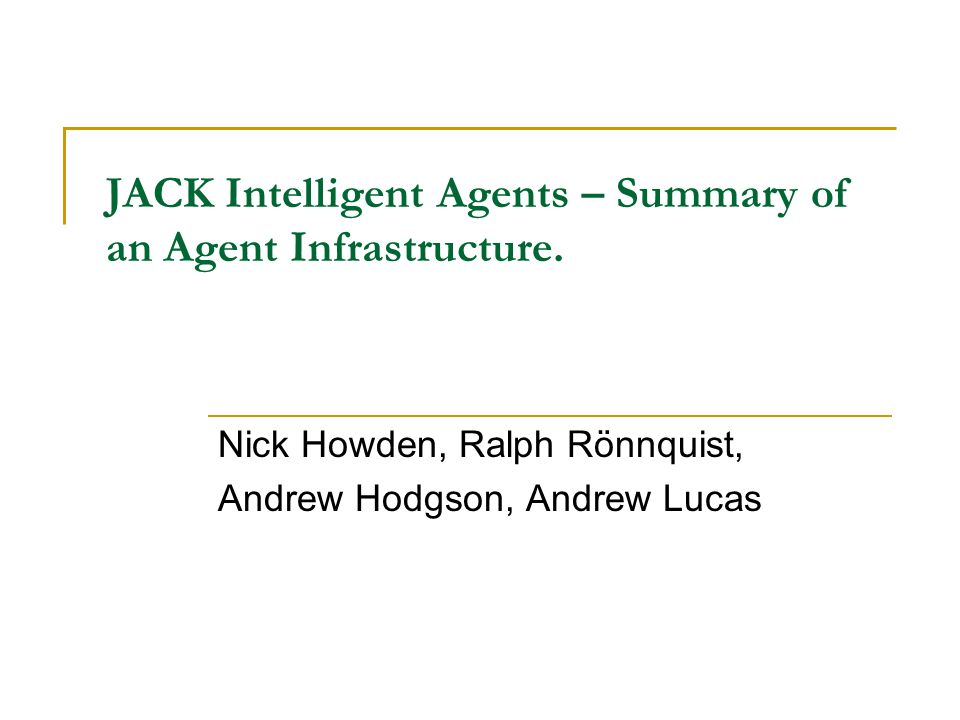 JACK Intelligent Agents – Summary of an Agent Infrastructure.