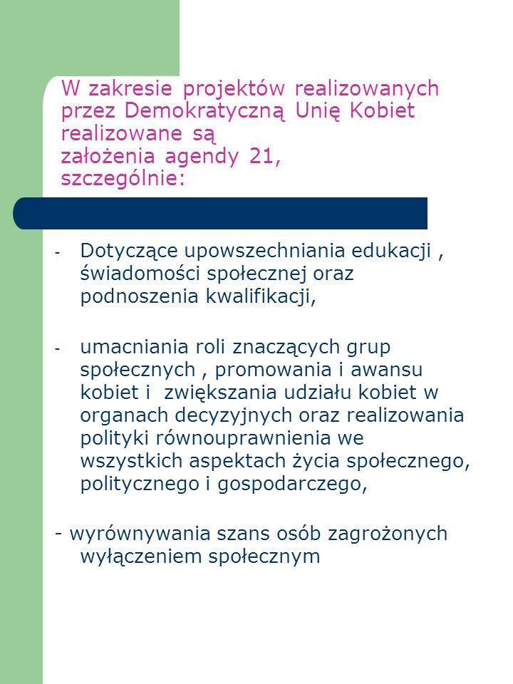 W zakresie projektów realizowanych przez Demokratyczną Unię Kobiet realizowane są założenia agendy 21, szczególnie: