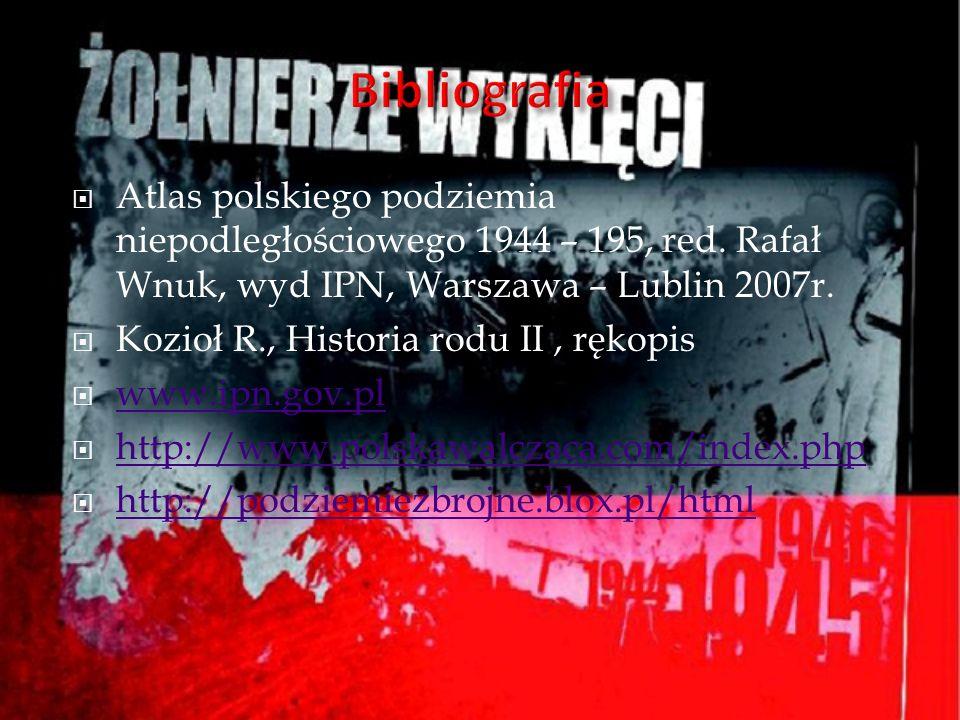 Bibliografia Atlas polskiego podziemia niepodległościowego 1944 – 195, red. Rafał Wnuk, wyd IPN, Warszawa – Lublin 2007r.