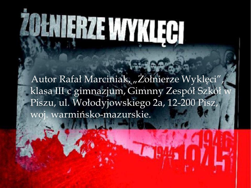 """Autor Rafał Marciniak, """"Żołnierze Wyklęci , klasa III c gimnazjum, Gimnny Zespół Szkół w Piszu, ul."""