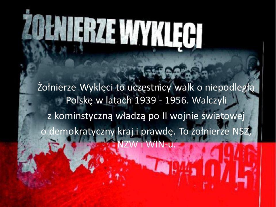 Żołnierze Wyklęci to uczestnicy walk o niepodległą Polskę w latach 1939 - 1956.
