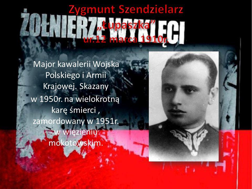 """Zygmunt Szendzielarz """"Łupaszka ur.12 marca 1910r."""