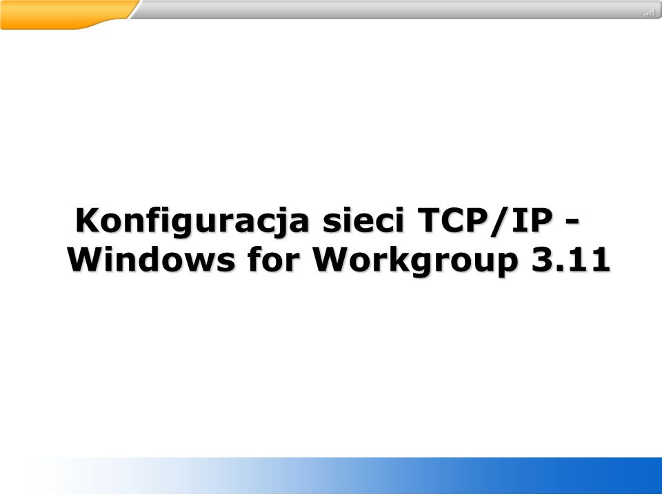 Konfiguracja sieci TCP/IP - Windows for Workgroup 3.11