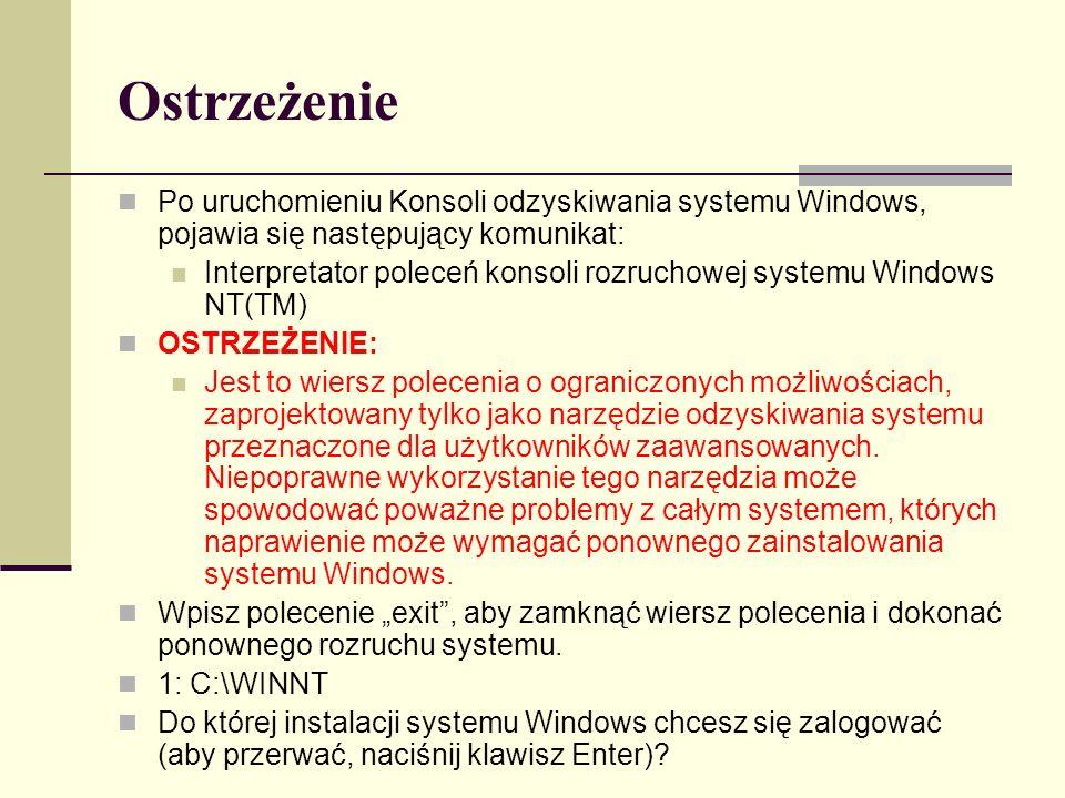 Ostrzeżenie Po uruchomieniu Konsoli odzyskiwania systemu Windows, pojawia się następujący komunikat: