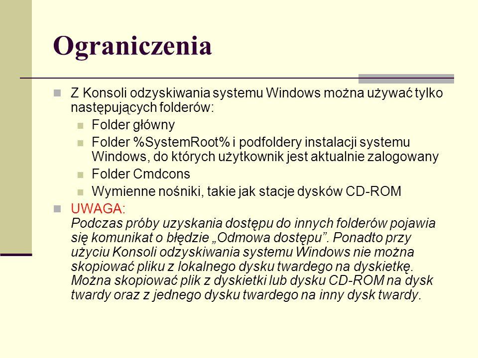 Ograniczenia Z Konsoli odzyskiwania systemu Windows można używać tylko następujących folderów: Folder główny.