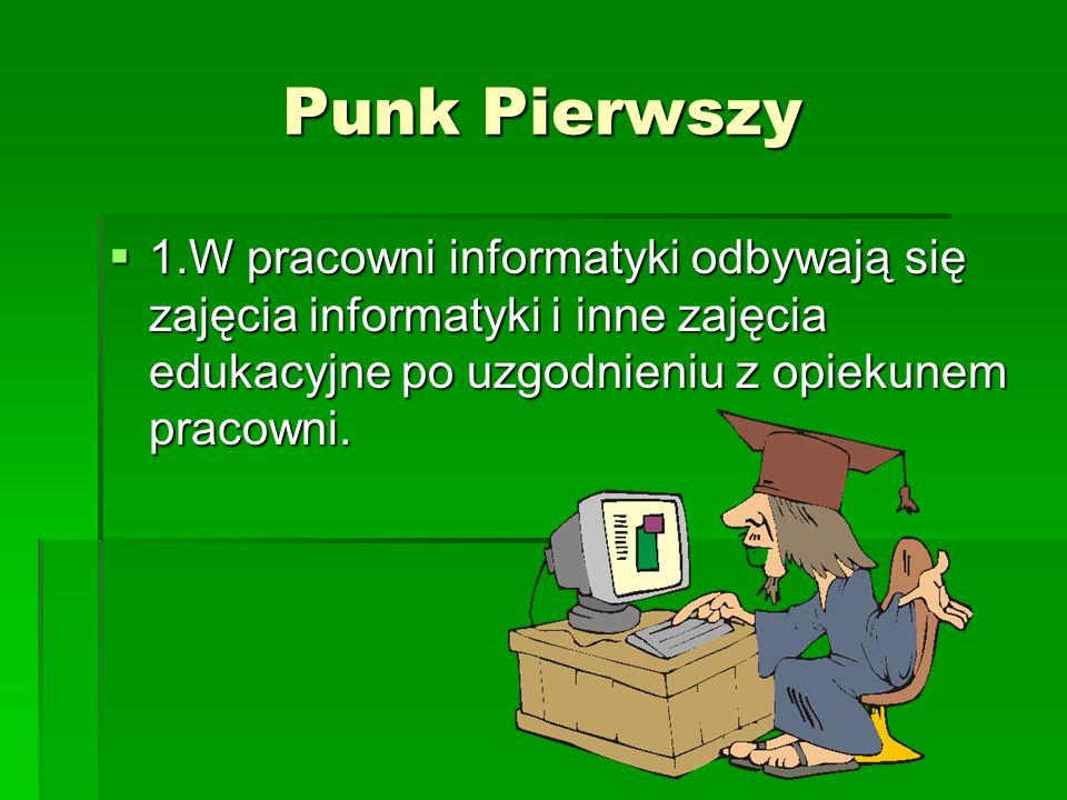 Punk Pierwszy 1.W pracowni informatyki odbywają się zajęcia informatyki i inne zajęcia edukacyjne po uzgodnieniu z opiekunem pracowni.