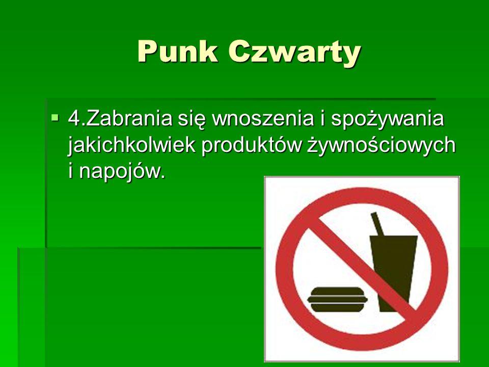 Punk Czwarty 4.Zabrania się wnoszenia i spożywania jakichkolwiek produktów żywnościowych i napojów.