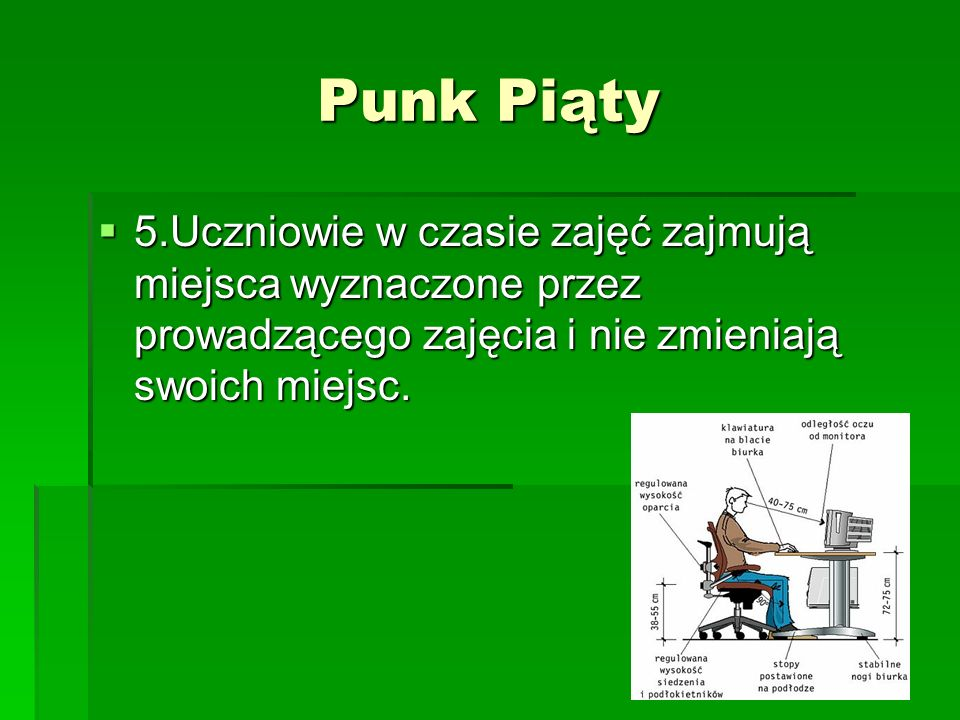 Punk Piąty 5.Uczniowie w czasie zajęć zajmują miejsca wyznaczone przez prowadzącego zajęcia i nie zmieniają swoich miejsc.