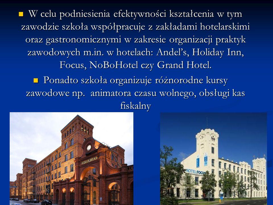 W celu podniesienia efektywności kształcenia w tym zawodzie szkoła współpracuje z zakładami hotelarskimi oraz gastronomicznymi w zakresie organizacji praktyk zawodowych m.in. w hotelach: Andel's, Holiday Inn, Focus, NoBoHotel czy Grand Hotel.
