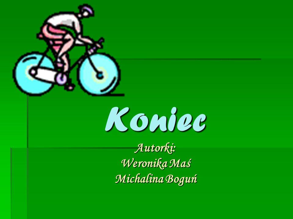 Koniec Autorki: Weronika Maś Michalina Boguń