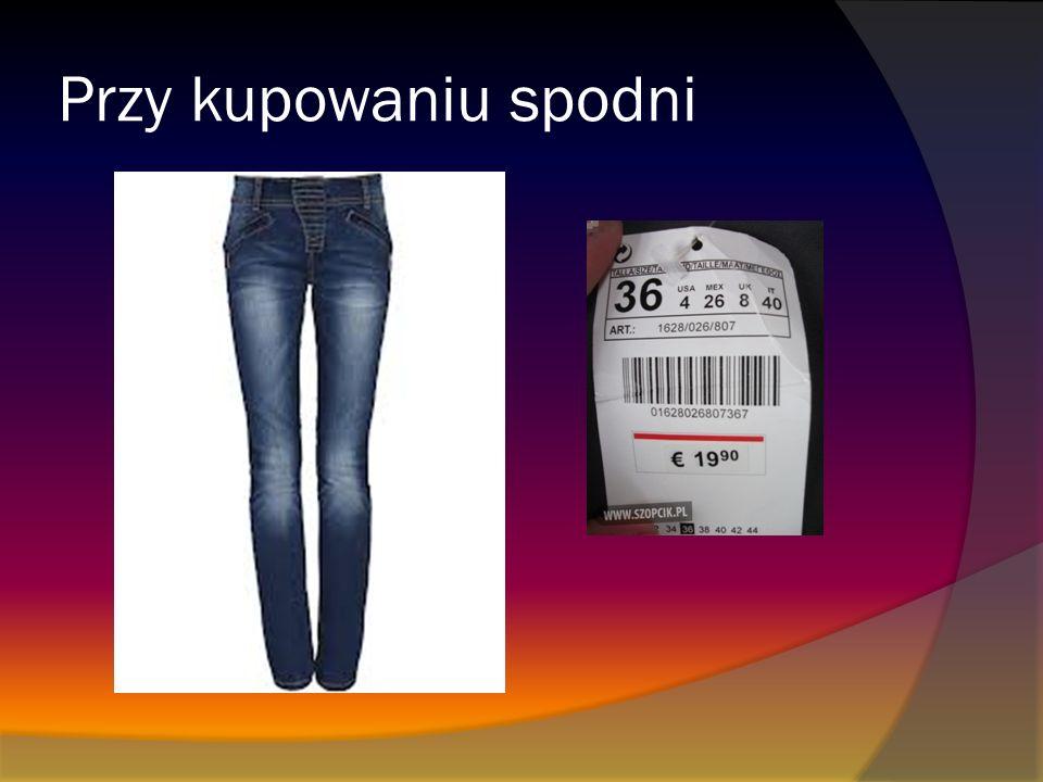 Przy kupowaniu spodni