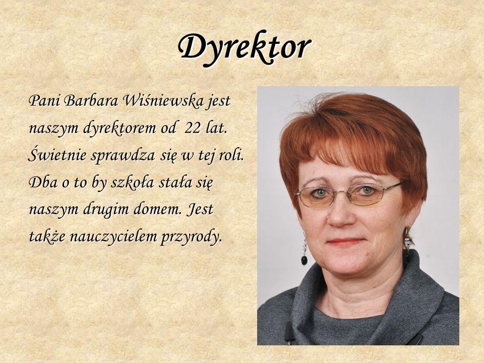 Dyrektor Pani Barbara Wiśniewska jest naszym dyrektorem od 22 lat.