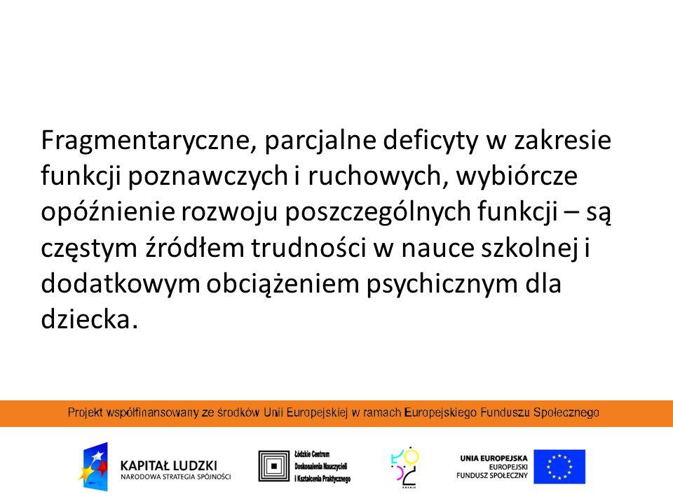 Fragmentaryczne, parcjalne deficyty w zakresie funkcji poznawczych i ruchowych, wybiórcze opóźnienie rozwoju poszczególnych funkcji – są częstym źródłem trudności w nauce szkolnej i dodatkowym obciążeniem psychicznym dla dziecka.