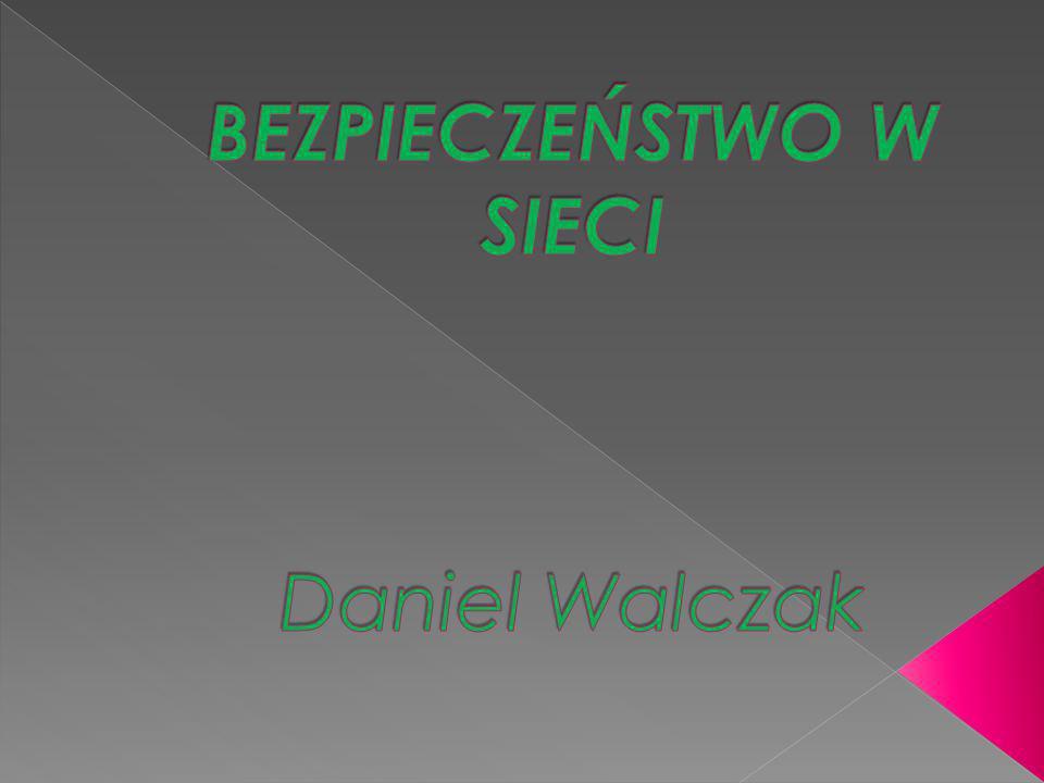 BEZPIECZEŃSTWO W SIECI Daniel Walczak