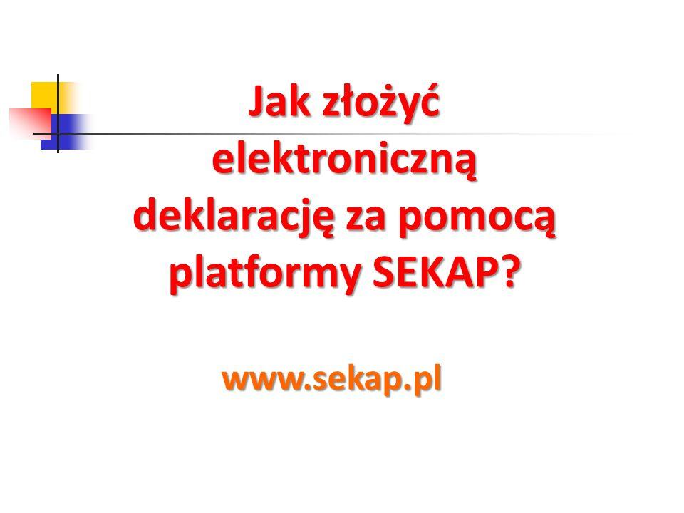 Jak złożyć elektroniczną deklarację za pomocą platformy SEKAP