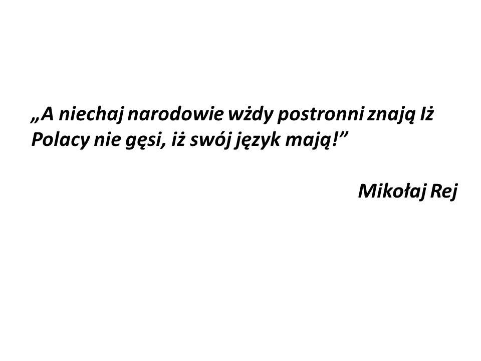 """""""A niechaj narodowie wżdy postronni znają Iż Polacy nie gęsi, iż swój język mają!"""