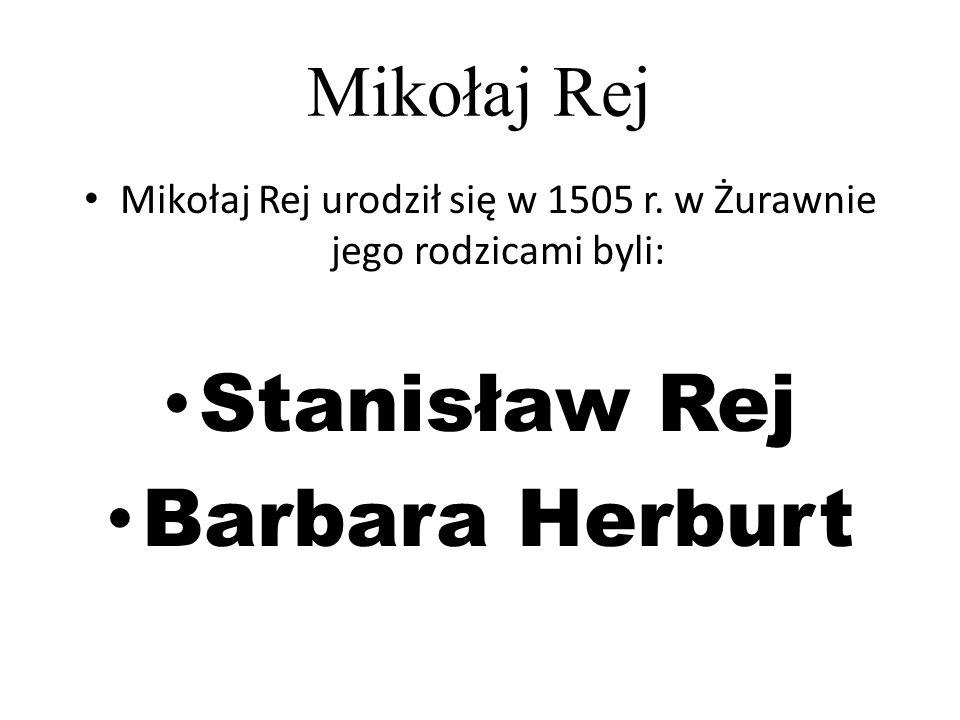 Mikołaj Rej urodził się w 1505 r. w Żurawnie jego rodzicami byli: