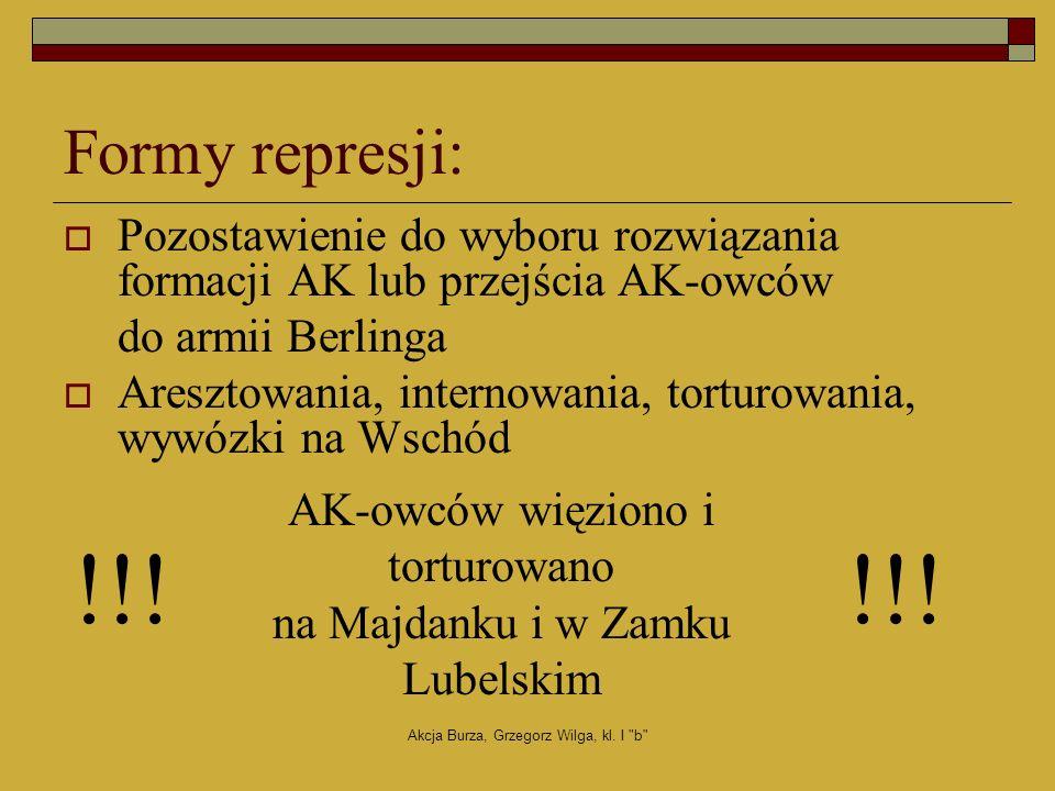 Formy represji: Pozostawienie do wyboru rozwiązania formacji AK lub przejścia AK-owców. do armii Berlinga.