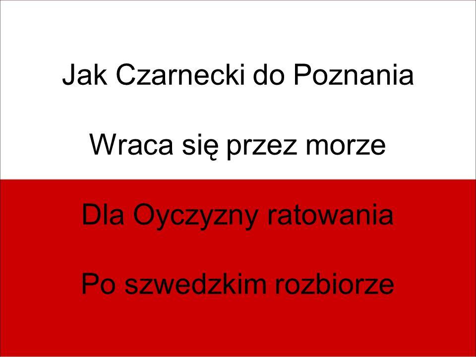 Jak Czarnecki do Poznania Wraca się przez morze Dla Oyczyzny ratowania