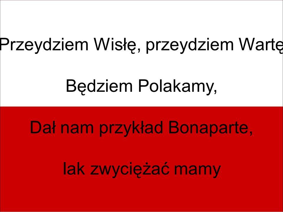 Przeydziem Wisłę, przeydziem Wartę Będziem Polakamy,