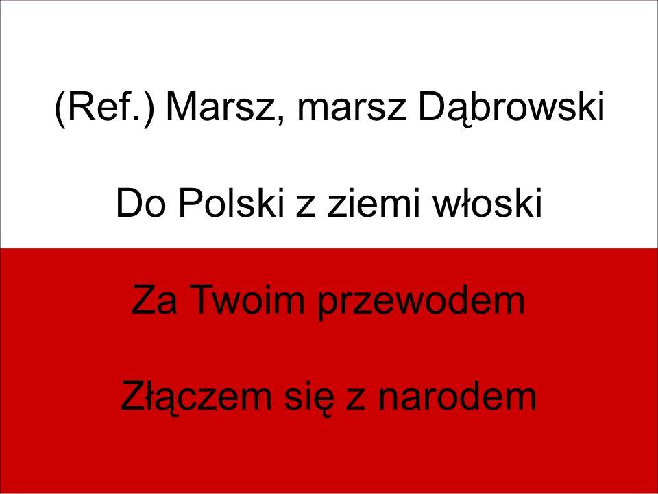 (Ref.) Marsz, marsz Dąbrowski Do Polski z ziemi włoski