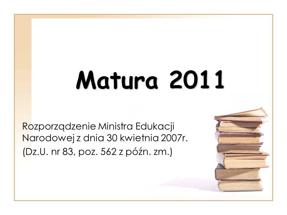 Matura 2011 Rozporządzenie Ministra Edukacji Narodowej z dnia 30 kwietnia 2007r.