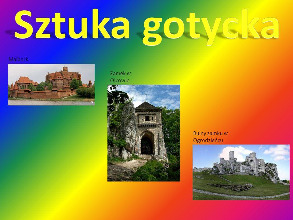 Sztuka gotycka Malbork Zamek w Ojcowie Ruiny zamku w Ogrodzieńcu