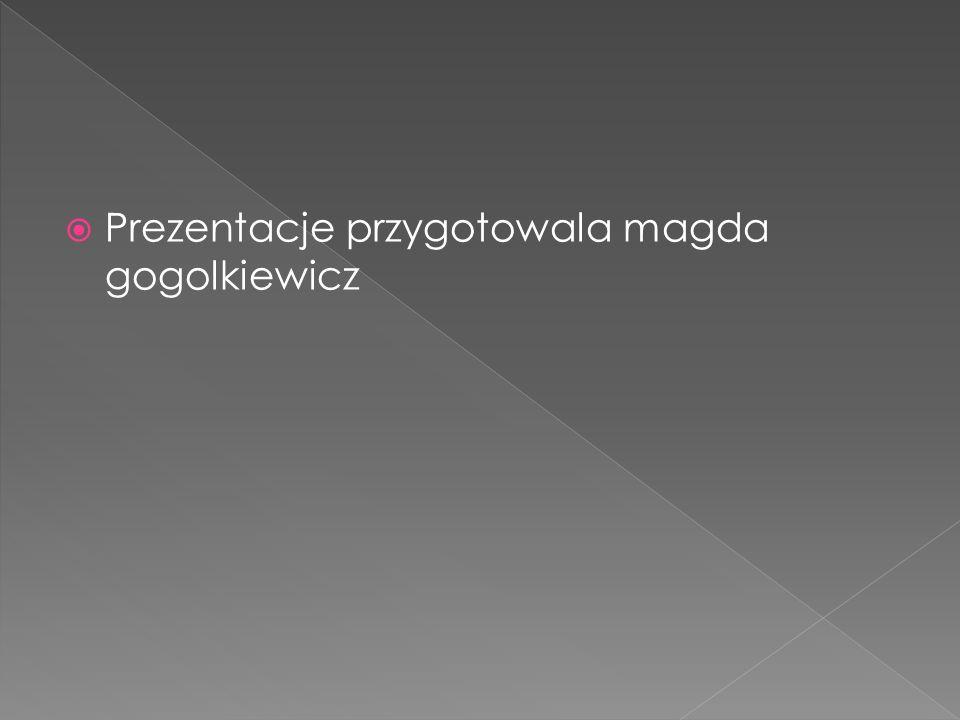 Prezentacje przygotowala magda gogolkiewicz