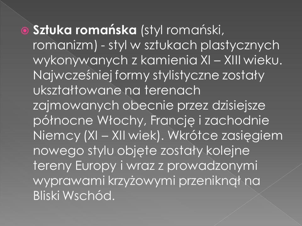 Sztuka romańska (styl romański, romanizm) - styl w sztukach plastycznych wykonywanych z kamienia XI – XIII wieku.