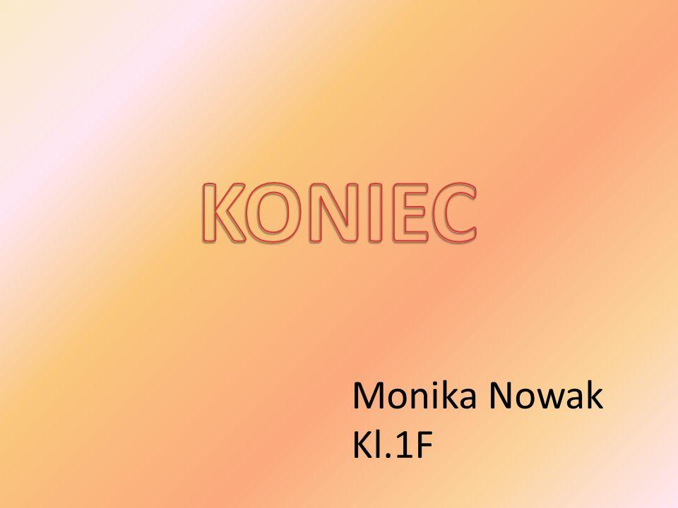KONIEC Monika Nowak Kl.1F