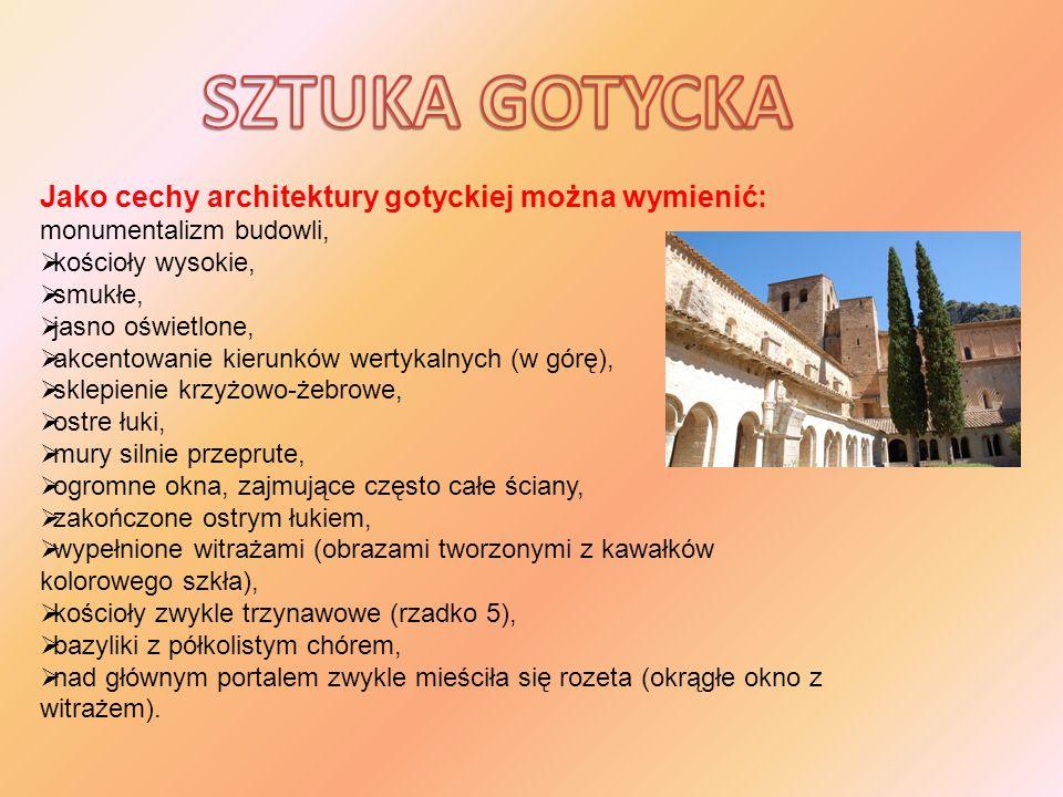 SZTUKA GOTYCKA Jako cechy architektury gotyckiej można wymienić: monumentalizm budowli, kościoły wysokie,