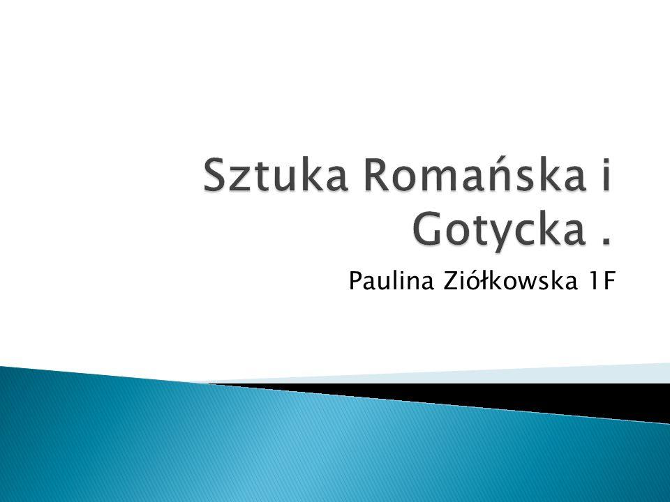 Sztuka Romańska i Gotycka .