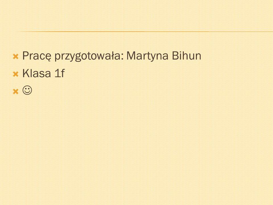 Pracę przygotowała: Martyna Bihun