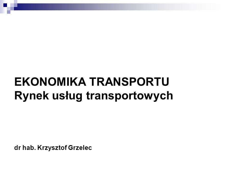EKONOMIKA TRANSPORTU Rynek usług transportowych dr hab